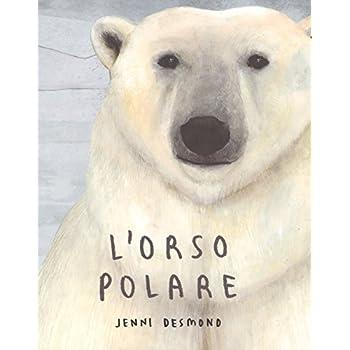 L'orso Polare. Ediz. A Colori