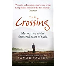 The Crossing: My journey to the shattered heart of Syria (English Edition)