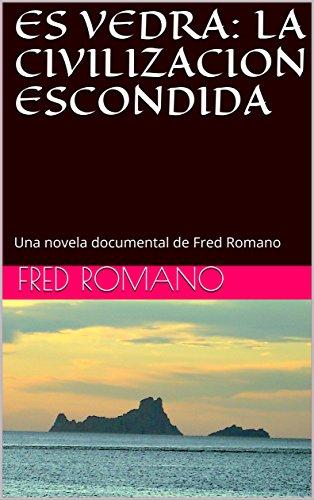 ES VEDRA: LA CIVILIZACION ESCONDIDA: Una novela documental de Fred Romano por Fred Romano
