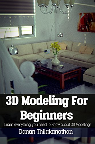 3D Modeling For Beginners: Learn everything you need to know about 3D Modeling! (English Edition) por Danan Thilakanathan