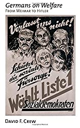 Germans on Welfare: From Weimar to Hitler by David F. Crew (2001-12-20)