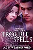 The Trouble With Spells (Of Witches and Warlocks 1) by Lacey Weatherford