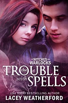 The Trouble With Spells (Of Witches and Warlocks Book 1) (English Edition) von [Weatherford, Lacey]