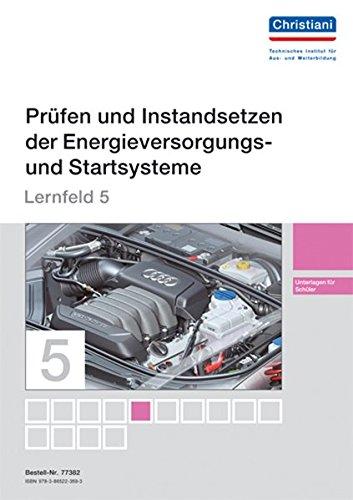 Lernfelder zur Fahrzeugtechnik - Lernfeld 5 - Unterlagen für den Schüler: Prüfen und Instandsetzen der Energieversorgungs- und Startsysteme