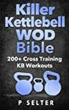 Killer Kettlebell WOD Bible: 200+ Cross Training KB Workouts