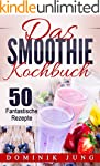 Smoothies: Das Smoothie Kochbuch - 50...