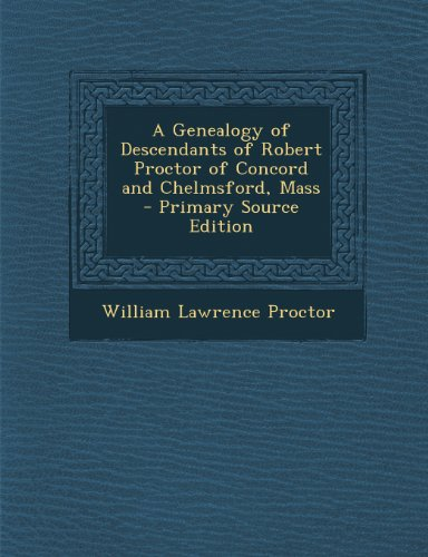 A Genealogy of Descendants of Robert Proctor of Concord and Chelmsford, Mass