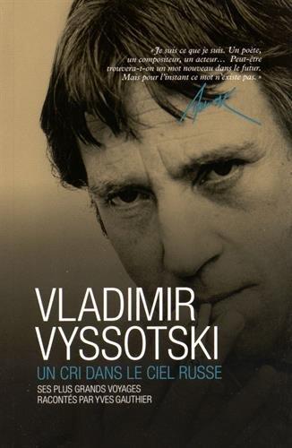 Vladimir Vyssotski : Un cri dans le ciel russe