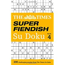 The Times Super Fiendish Su Doku Book 4: 200 of the Most Treacherous Su Doku Puzzles