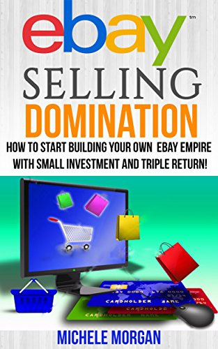 EBAY SELLING DOMINATION: How to Start Building Your Own eBay Empire with Small Investment and Triple Return! (Ebay Selling, Online Marketing Social Marketing) ... Ebay Policies, Ebay Funds) (English Edition)