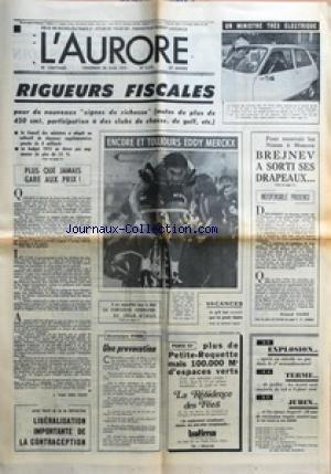 AURORE (L') [No 9275] du 28/06/1974 - RIGUEURS FISCALES POUR DE NOUVEAUX SIGNES DE RICHESSE MOTOS DE PLUS DE 450 CM3 PARTICIPATION A DES CLUBS DE CHASSE DE GOLF ETC - LE CONSEIL DES MINISTRES A ADOPTE UN COLLECTIF DE DEPENSES SUPPLEMENTAIRES PROCHE DE 8 MILLIARDS - LE BUDGET 1975 NE DEVRA PAS AUGMENTER DE PLUS DE 15 % - PLUS QUE JAMAIS GARE AUX PRIX PAR J VAN DEN ESCH - AUTRE PROJET DE LOI EN PREPARATION - LIBERALISATION IMPORTANTE DE LA CONTRACEPTION - ENCORE ET TOUJOURS EDDY MERCKX - IL EST A