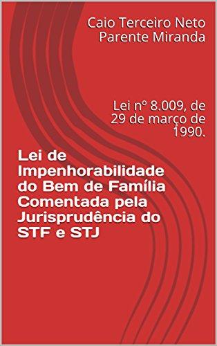 Lei de Impenhorabilidade do Bem de Família Comentada pela Jurisprudência do STF e STJ: Lei nº 8.009, de 29 de março de 1990. (Portuguese Edition) por Caio Terceiro Neto Parente Miranda