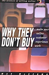 [(Why They Don't Buy : Making the Online Customer Experience Work)] [By (author) Max Mckeown] published on (December, 2001)