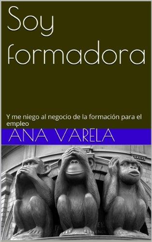 Soy formadora: Y me niego al negocio de la formación para el empleo par  Ana Varela