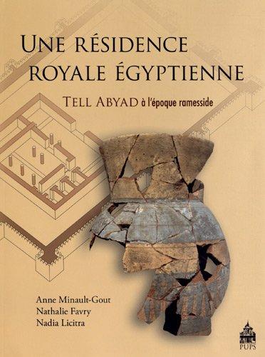Une résidence royale égyptienne : Tell Abyad à l?époque ramesside par Anne Minault-Gout, Nathalie Favry, Nadia Licitra