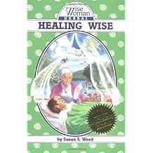 Healing Wise (Wise Woman Herbal) by Susun S. Weed (2003-04-11)