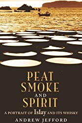 Peat Smoke and Spirit: The Story of Islay and Its Whiskies by Andrew Jefford (2004-11-01)