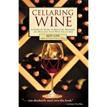 Cellaring Wine: A Complete Guide to Selecting, Building, and Managing Your Wine Collection by Jeff Cox (2003-10-15)