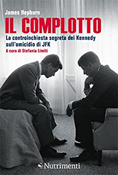 Il complotto: La controinchiesta segreta dei Kennedy sull'omicidio di JFK