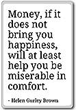 Money, if it does not bring you happines... - Helen Gurley Brown - quotes fridge magnet, White - Kühlschrankmagnet