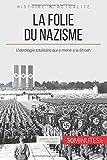 La folie du nazisme: L'idéologie totalitaire qui a mené à la Shoah