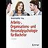 Arbeits-, Organisations- und Personalpsychologie für Bachelor: (Springer-Lehrbuch)