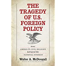 The Tragedy of U.S. Foreign Policy: How America's Civil Religion Betrayed the National Interest