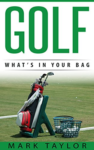 Golf: What's in your Bag (golf equipment Book 5) (English Edition) por Mark Taylor