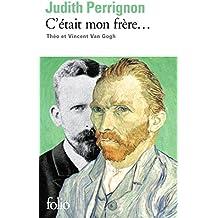 C'était mon frère...: Théo et Vincent Van Gogh