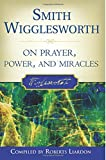 Smith Wigglesworth on Prayer, Power, and Miracles