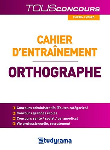 Cahier d'entraînement pour l'orthographe à l'usage des candidats aux examens et concours