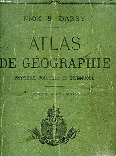ATLAS DE GEOGRAPHIE PHYSIQUE, POLITIQUE ET HISTORIQUE
