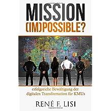 Mission (im) possible?: erfolgreiche Bewältigung der digitalen Transformation für KMUs