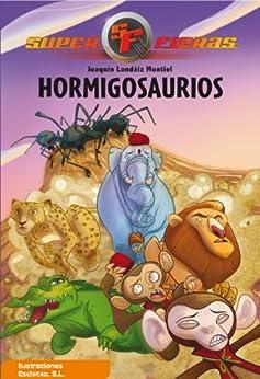 Hormigosaurios (Serie Superfieras 1) de [Montiel, Joaquín Londáiz]