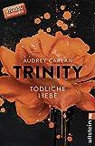 Trinity - Tödliche Liebe (Die Trinity-Serie, Band 3) - Audrey Carlan