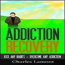 Addiction Recovery: Kick Any Habit, Overcome Any Addiction