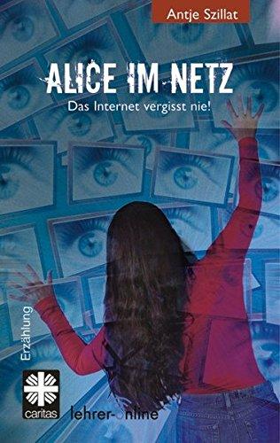 Alice im Netz: Das Internet vergisst nie