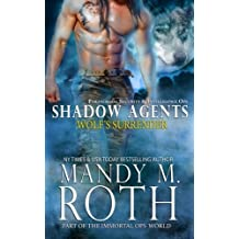Wolf's Surrender: Part of the Immortal Ops World (Shadow Agents / PSI-Ops Book 1) by Mandy M. Roth (2016-06-07)