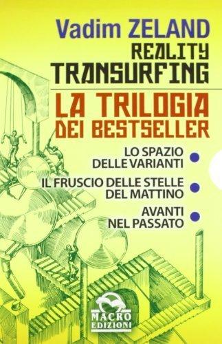 Reality transurfing. La trilogia: Lo spazio delle varianti-Il fruscio delle stelle del mattino-Avanti nel passato di Zeland, Vadim (2012) Tapa blanda