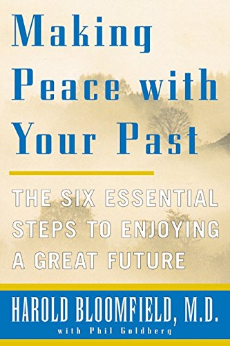 Making Peace with Your Past: The Six Essential Steps to Enjoying a Great Future por Harold H. Bloomfield