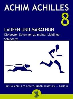 Laufen und Marathon - Die besten Kolumnen zu meiner Lieblings-Schinderei (Achim Achilles Bewegungsbibliothek 8) von [Achilles, Achim]