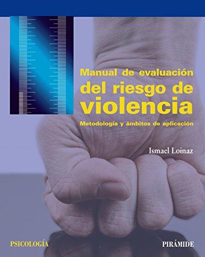 Manual de evaluación del riesgo de violencia: Metodología y ámbitos de aplicación (Psicología) por Ismael Loinaz