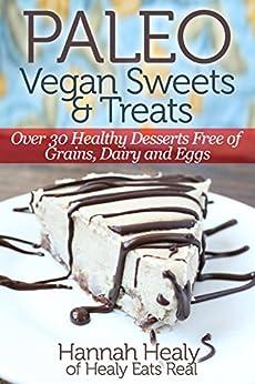 Paleo Vegan Sweets & Treats: Healthy Paleo Desserts Free of Grains, Dairy & Eggs (English Edition) von [Healy, Hannah]