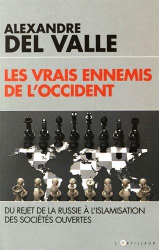 Les vrais ennemis de l'Occident: Du rejet de la Russie à l'islamisation des sociétés ouvertes par Alexandre Del Valle