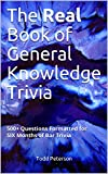 The Real Book of General Knowledge Trivia: 500+ Questions Formatted for SIX Months of Bar Trivia (English Edition)