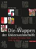 Die Wappen der Hochstifte, Bistümer und Diözesanbischöfe - Erwin Gatz