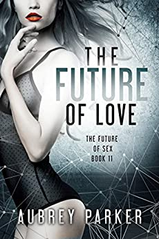 The Future of Love (The Future of Sex Book 11) by [Parker, Aubrey]