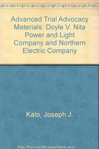 Advanced Trial Advocacy Materials: Doyle V. Nita Power and Light Company and Northern Electric Company - Nita Advocacy Trial