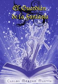 El guardián de la fantasía (Spanish Edition) by [Martín, Carlos Moreno]