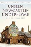 Unseen Newcastle-under-Lyme (Britain in Old Photographs)
